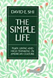 Shi, David E.: The Simple Life: Plain Living and High Thinking in American Culture