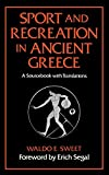 Sweet, Waldo E.: Sport &amp; Recreation in Ancient Greece: A Sourcebook With Translations