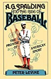 Levine, Peter: A. G. Spalding and the Rise of Baseball: The Promise of American Sport