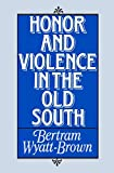 Wyatt-Brown, Bertram: Honor and Violence in the Old South