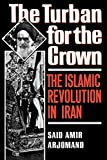 Arjomand, Said Amir: The Turban for the Crown: The Islamic Revolution in Iran