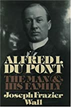 Alfred I. du Pont: The Man and His Family by…