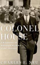 Colonel House: A Biography of Woodrow…