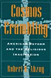 Abzug, Robert H.: Cosmos Crumbling: American Reform and the Religious Imagination