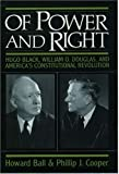 Ball, Howard: Of Power and Right: Hugo Black, William O. Douglas, and America&#39;s Constitutional Revolution