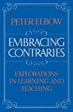 Elbow, Peter: Embracing Contraries: Explorations in Learning And Teaching