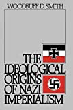Smith, Woodruff D.: The Ideological Origins of Nazi Imperialism