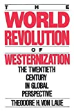 Von Laue, Theodore H.: The World Revolution of Westernization: The Twentieth Century Global Perspectives