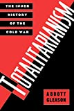 Gleason, Abbott: Totalitarianism: The Inner History of the Cold War