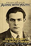 Griffin, Peter: Along With Youth: Hemingway, the Early Years