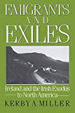 Miller, Kerby A.: Emigrants and Exiles: Ireland and the Irish Exodus to North America