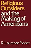 Moore, R. Laurence: Religious Outsiders and the Making of Americans
