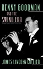 Benny Goodman and the Swing Era by James…
