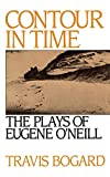 Bogard, Travis: Contour in Time: The Plays of Eugene O'Neill