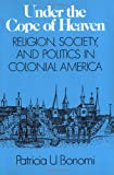 Patricia U. Bonomi: Under the Cope of Heaven: Religion, Society, and Politics in Colonial America