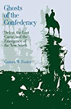 Ghosts of the Confederacy: Defeat, the Lost…