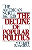 McGerr, Michael E.: The Decline of Popular Politics
