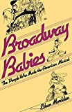 Mordden, Ethan: Broadway Babies: The People Who Made the American Musical