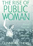 Matthews, Glenna: The Rise of Public Woman: Woman's Power and Woman's Place in the United States, 1630-1970