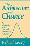 Lowry, Richard: The Architecture of Chance: An Introduction to the Logic and Arithmetic of Probability