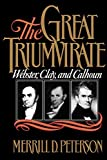 Peterson, Merrill D.: The Great Triumvirate: Webster, Clay, and Calhoun