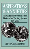 Zonderman, David A.: Aspirations and Anxieties: New England Workers and the Mechanized Factory System, 1815-1850