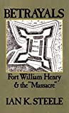 "Steele, Ian Kenneth: Betrayals: Fort William Henry and the ""Massacre"""