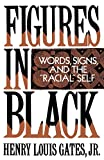 """Gates, Henry Louis: Figures in Black: Words, Signs, and the """"Racial"""" Self"""