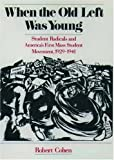 Robert Cohen: When the Old Left Was Young: Student Radicals and America's First Mass Student Movement, 1929-1941
