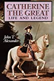 Alexander, John T.: Catherine the Great: Life and Legend