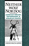 Lewis, David Rich: Neither Wolf Nor Dog: American Indians, Environment, and Agrarian Change