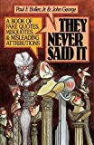 Boller, Paul F.: They Never Said It: A Book of Fake Quotes, Misquotes and Misleading Attributions