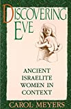 Meyers, Carol: Discovering Eve: Ancient Israelite Women in Context
