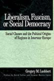 Luebbert, Gregory M.: Liberalism, Fascism, or Social Democracy: Social Classes and the Political Origins of Regimes in Interwar Europe