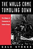 Stokes, Gale: The Walls Came Tumbling Down: The Collapse of Communism in Eastern Europe