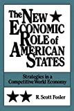 Fosler, R. Scott: The New Economic Role of American States: Strategies in a Competitive World Economy