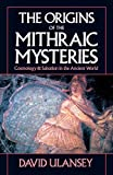 Ulansey, David: The Origins of the Mithraic Mysteries: Cosmology and Salvation in the Ancient World