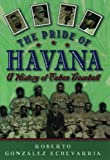 Echevarria, Roberto Gonzalez: The Pride of Havana : A History of Cuban Baseball