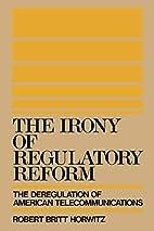 The Irony of Regulatory Reform: The…