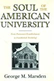 George M. Marsden: The Soul of the American University: From Protestant Establishment to Established Nonbelief