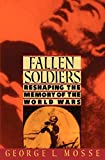Mosse, George Lachmann: Fallen Soldiers: Reshaping the Memory of the World Wars