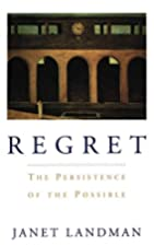 Regret: The Persistence of the Possible by…