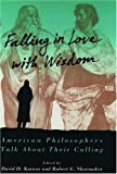 Falling in Love with Wisdom American Philosophers Talk about Their Calling
