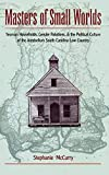 McCurry, Stephanie: Masters of Small Worlds: Yeoman Households, Gender Relations, and the Political Culture of the Antebellum South Carolina Low Country