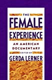 Lerner, Gerda: The Female Experience: An American Documentary