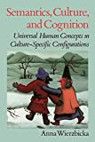 Wierzbicka, Anna: Semantics, Culture, and Cognition: Universal Human Concepts in Culture-Specific Configurations