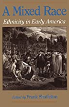 A Mixed Race: Ethnicity in Early America by…