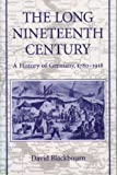 Blackbourn, David: The Long Nineteenth Century: A History of Germany, 1780-1918