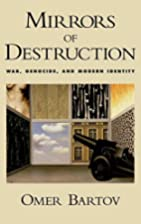 Mirrors of Destruction: War, Genocide, and…