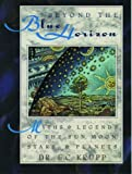 Krupp, Edwin C.: Beyond the Blue Horizon: Myths and Legends of the Sun, Moon, Stars, and Planets